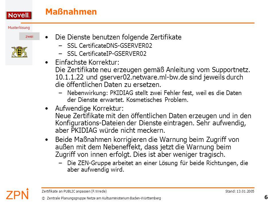 © Zentrale Planungsgruppe Netze am Kultusministerium Baden-Württemberg Musterlösung Stand: 13.01.2005 7 Zertifikate an PUBLIC anpassen (F.Wrede) Vorgehen Die Anleitung zum Erneuern der Zertifikate ist auf dem Support-Netz zu finden: http://www.support- netz.de/nc/kundenportal/updates-und- patches/novell/zertifikate-erneuern-in-der-ml2.html Öffentliche Werte eintragen.