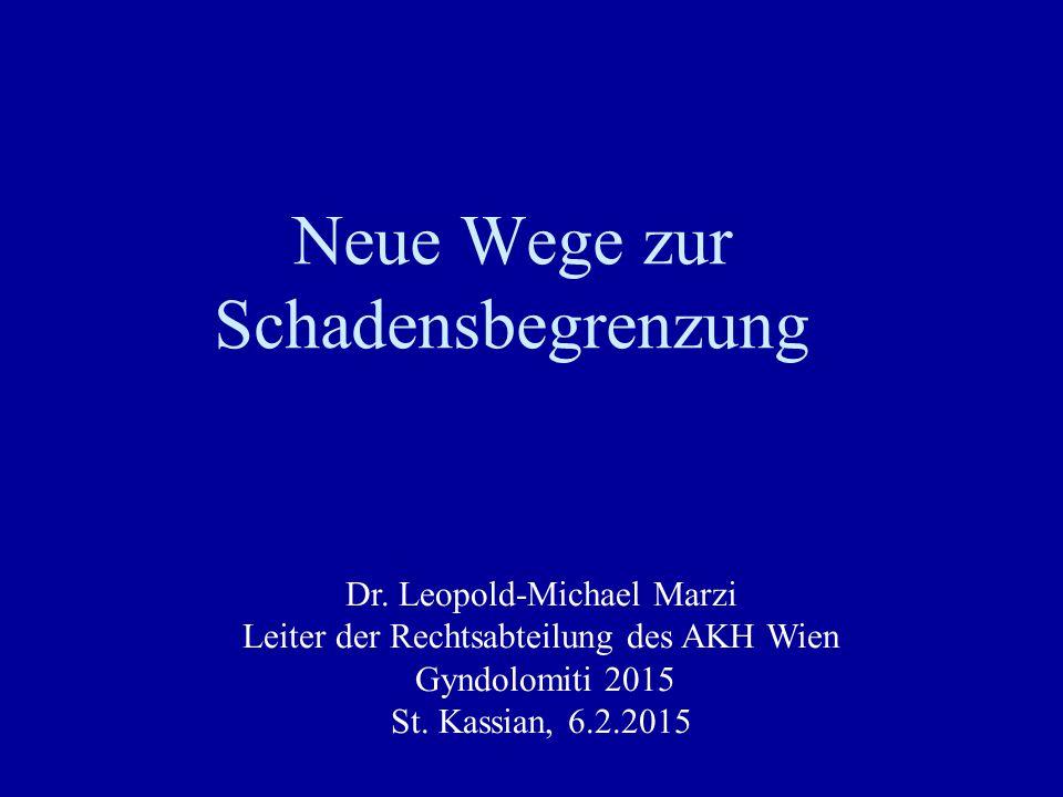 Neue Wege zur Schadensbegrenzung Dr. Leopold-Michael Marzi Leiter der Rechtsabteilung des AKH Wien Gyndolomiti 2015 St. Kassian, 6.2.2015