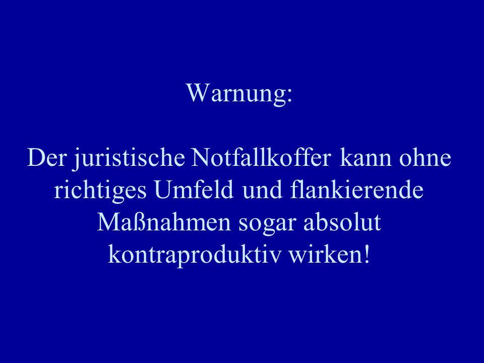 Warnung: Der juristische Notfallkoffer kann ohne richtiges Umfeld und flankierende Maßnahmen sogar absolut kontraproduktiv wirken!