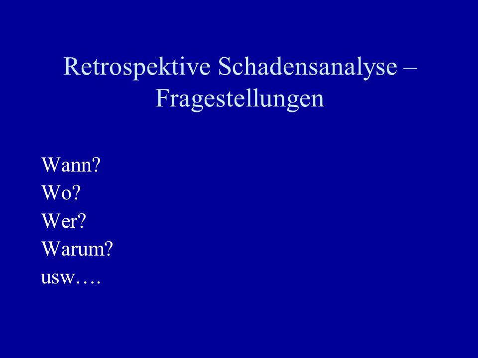 Retrospektive Schadensanalyse – Fragestellungen Wann? Wo? Wer? Warum? usw….