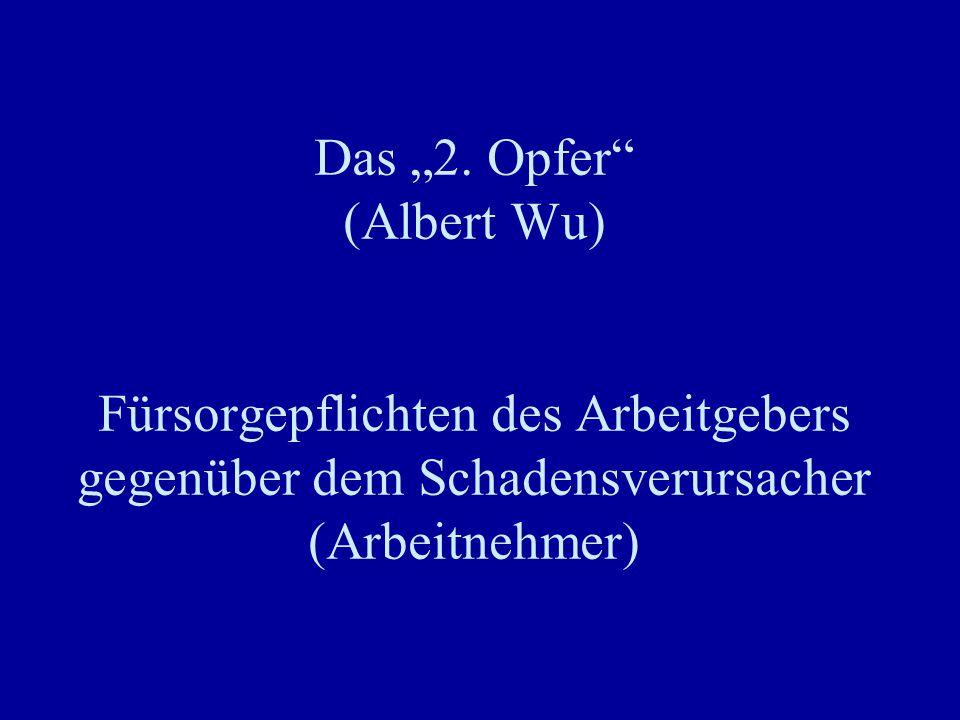 """Das """"2. Opfer"""" (Albert Wu) Fürsorgepflichten des Arbeitgebers gegenüber dem Schadensverursacher (Arbeitnehmer)"""