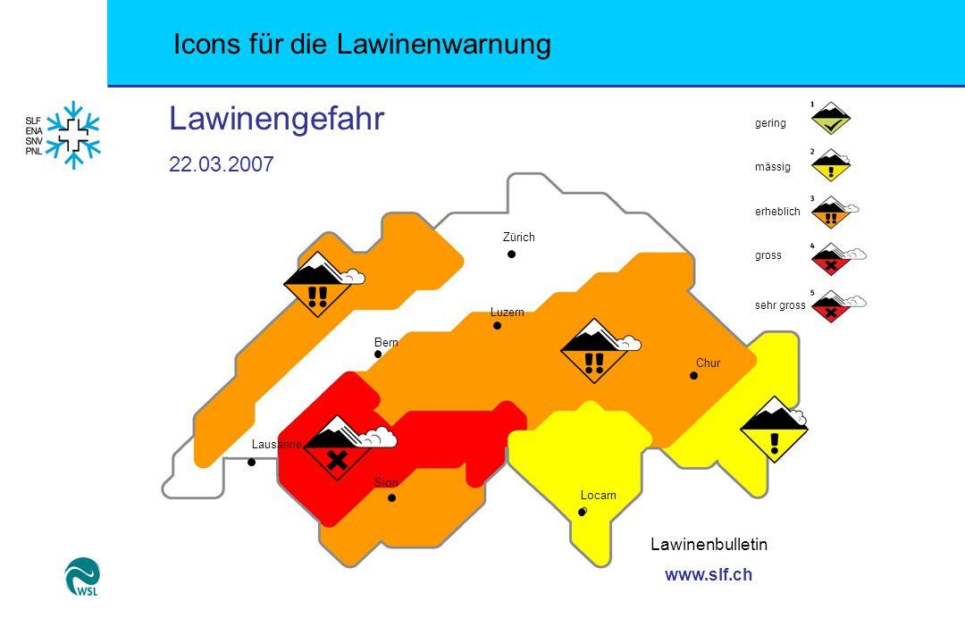 Icons für die Lawinenwarnung gering mässig erheblich gross sehr gross Lawinengefahr 22.03.2007 Lawinenbulletin www.slf.ch Bern Chur Zürich Lausanne Si