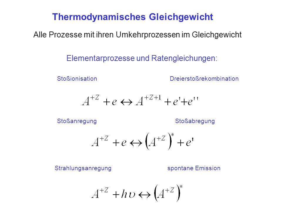 Thermodynamisches Gleichgewicht Alle Prozesse mit ihren Umkehrprozessen im Gleichgewicht Elementarprozesse und Ratengleichungen: StoßionisationDreiers