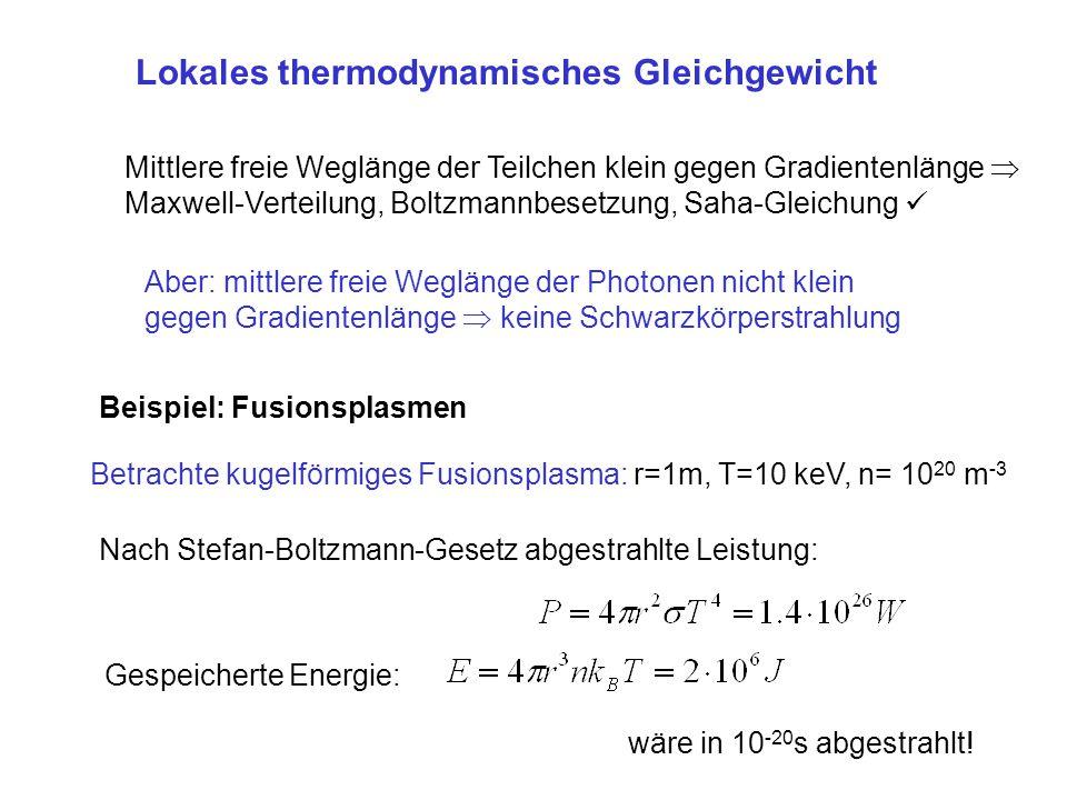 Lokales thermodynamisches Gleichgewicht Aber: mittlere freie Weglänge der Photonen nicht klein gegen Gradientenlänge  keine Schwarzkörperstrahlung Mi
