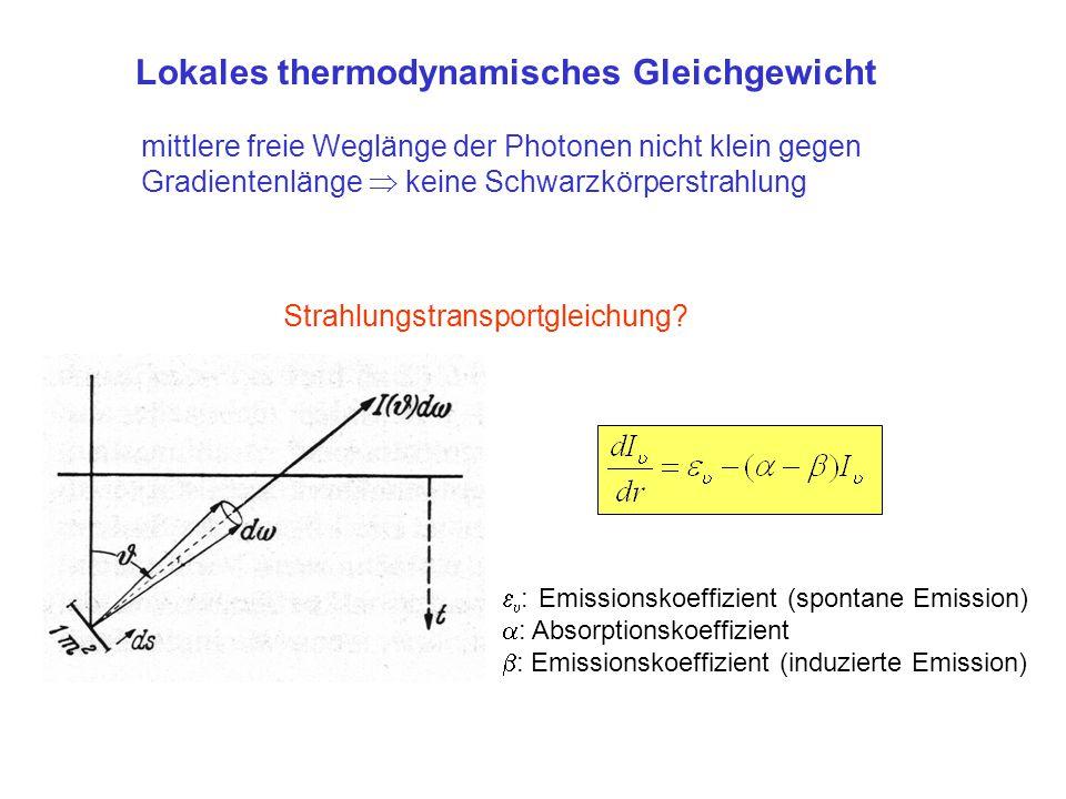 Lokales thermodynamisches Gleichgewicht mittlere freie Weglänge der Photonen nicht klein gegen Gradientenlänge  keine Schwarzkörperstrahlung Strahlun