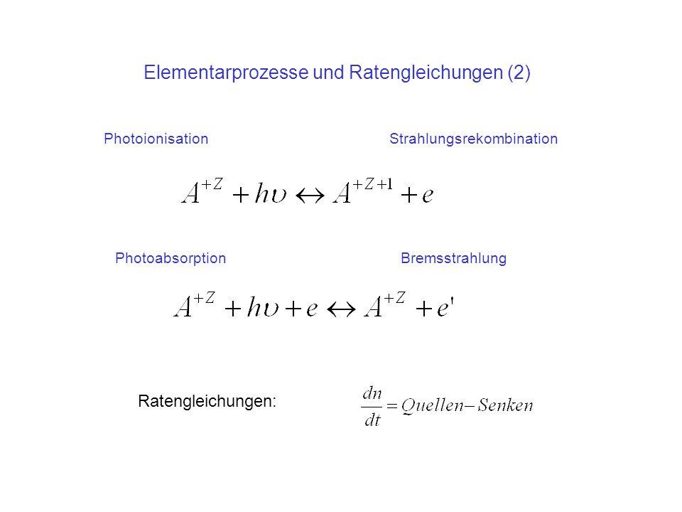 Elementarprozesse und Ratengleichungen (2) Photoionisation Strahlungsrekombination Photoabsorption Bremsstrahlung Ratengleichungen: