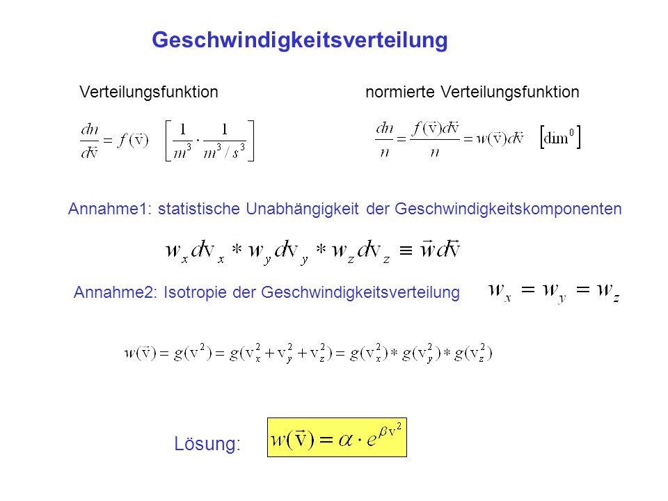 Geschwindigkeitsverteilung Verteilungsfunktion normierte Verteilungsfunktion Annahme1: statistische Unabhängigkeit der Geschwindigkeitskomponenten Ann