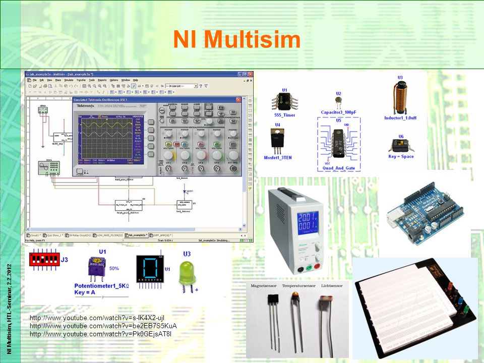 NI Multisim, HTL-Seminar, 2.2.2012 NI Multisim http://www.youtube.com/watch?v=s-IK4X2-ujI http://www.youtube.com/watch?v=be2EB7S5KuA http://www.youtub