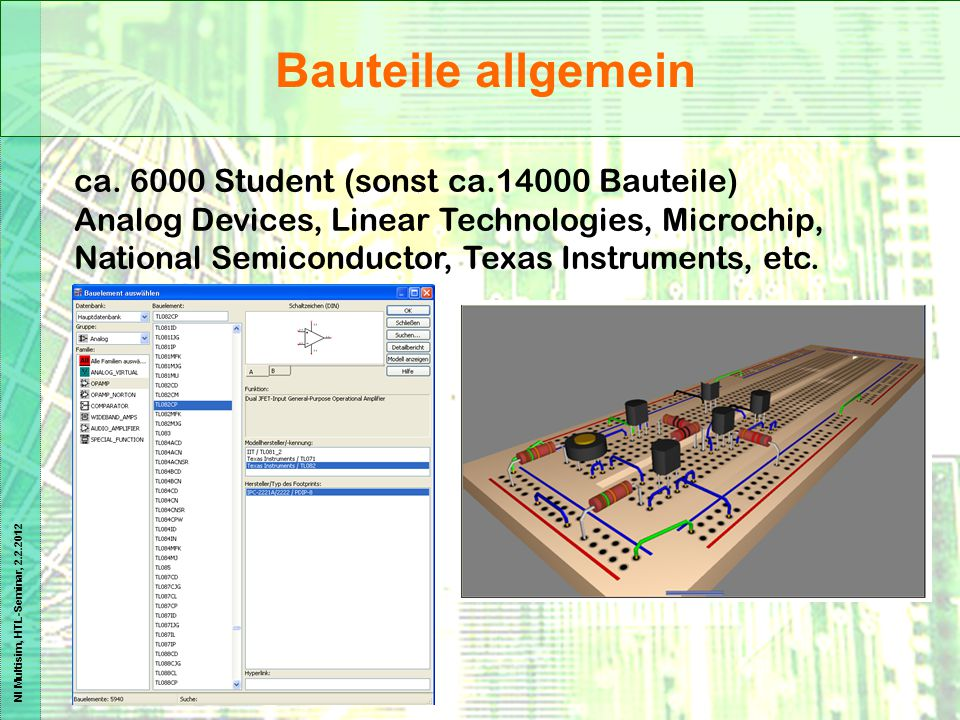 NI Multisim, HTL-Seminar, 2.2.2012 Bauteile allgemein ca. 6000 Student (sonst ca.14000 Bauteile) Analog Devices, Linear Technologies, Microchip, Natio
