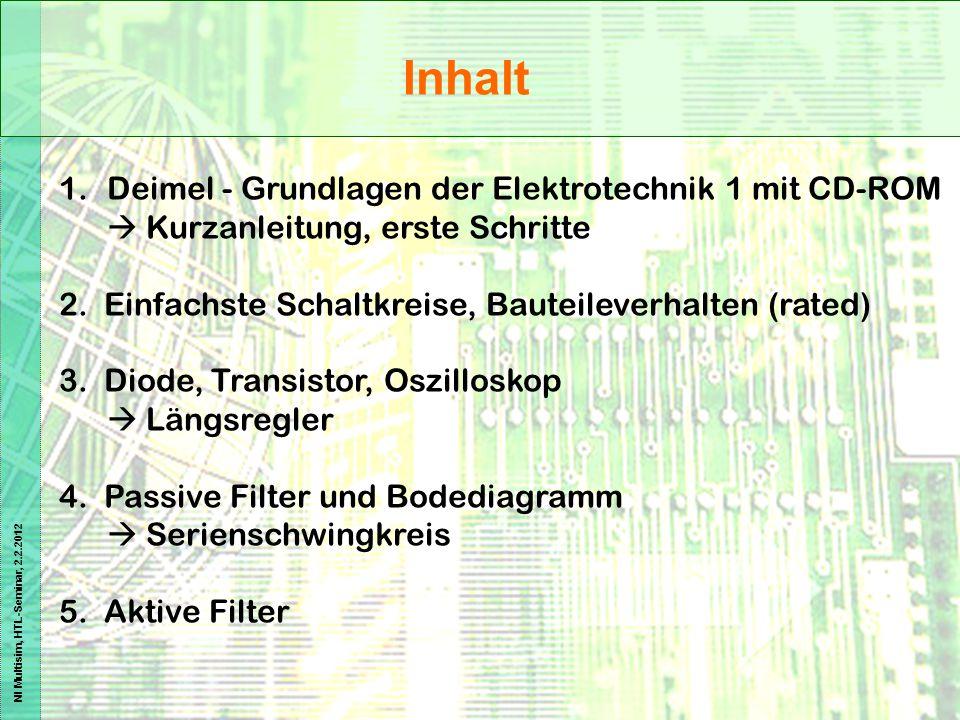 NI Multisim, HTL-Seminar, 2.2.2012 1.Deimel - Grundlagen der Elektrotechnik 1 mit CD-ROM  Kurzanleitung, erste Schritte 2. Einfachste Schaltkreise, B