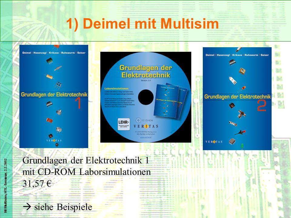 NI Multisim, HTL-Seminar, 2.2.2012 1) Deimel mit Multisim Grundlagen der Elektrotechnik 1 mit CD-ROM Laborsimulationen 31,57 €  siehe Beispiele