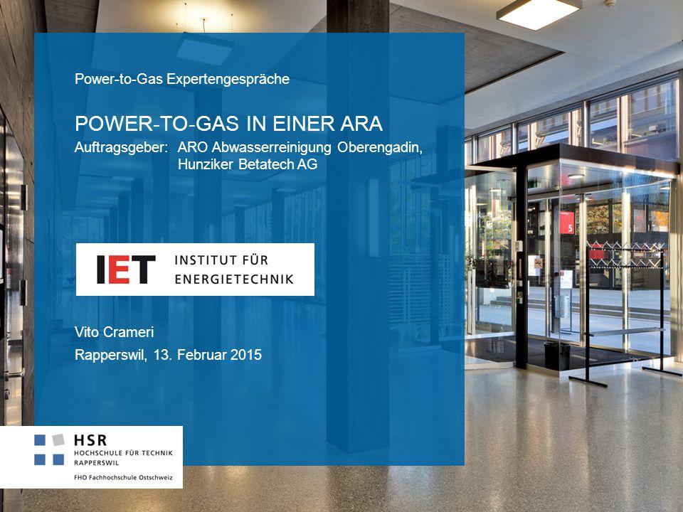 POWER-TO-GAS IN EINER ARA Vito Crameri Rapperswil, 13. Februar 2015 Power-to-Gas Expertengespräche Auftragsgeber: ARO Abwasserreinigung Oberengadin, H