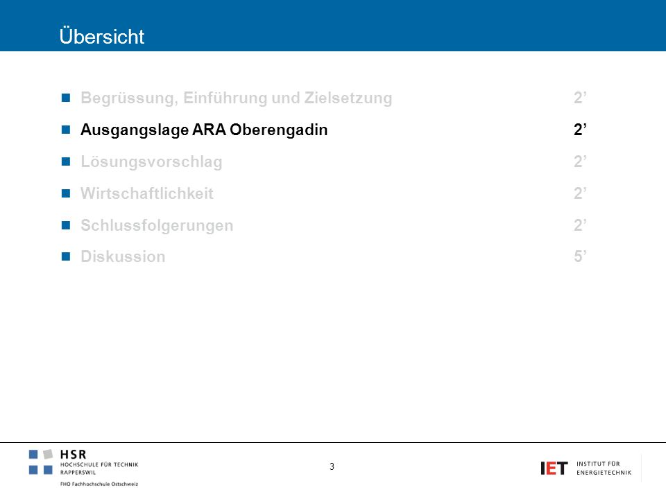 Übersicht Begrüssung, Einführung und Zielsetzung2' Ausgangslage ARA Oberengadin2' Lösungsvorschlag 2' Wirtschaftlichkeit2' Schlussfolgerungen 2' Disku