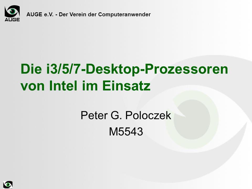 AUGE e.V. - Der Verein der Computeranwender Die i3/5/7-Desktop-Prozessoren von Intel im Einsatz Peter G. Poloczek M5543