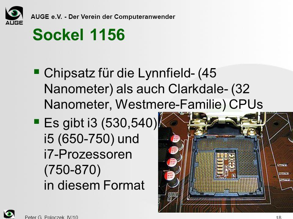 AUGE e.V. - Der Verein der Computeranwender Peter G. Poloczek, IV/10 18 Sockel 1156  Chipsatz für die Lynnfield- (45 Nanometer) als auch Clarkdale- (