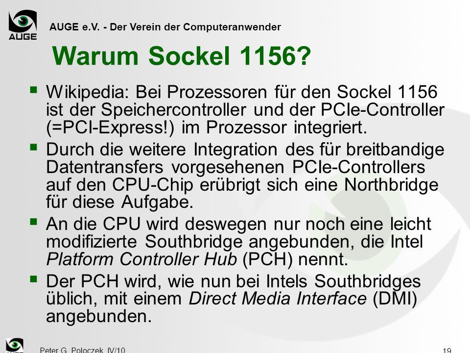 AUGE e.V. - Der Verein der Computeranwender Peter G. Poloczek, IV/10 19 Warum Sockel 1156?  Wikipedia: Bei Prozessoren für den Sockel 1156 ist der Sp
