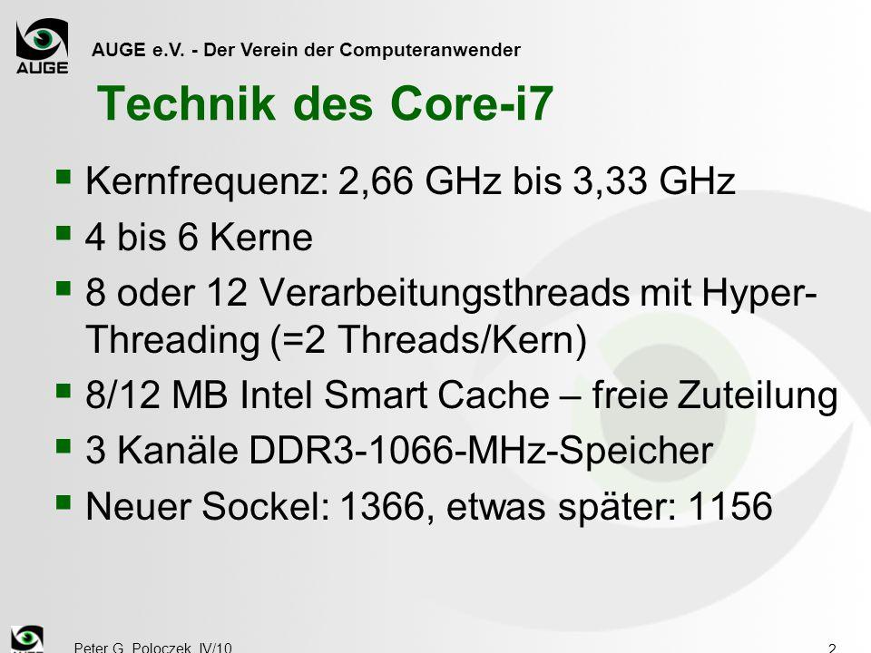 AUGE e.V. - Der Verein der Computeranwender Peter G. Poloczek, IV/10 2 Technik des Core-i7  Kernfrequenz: 2,66 GHz bis 3,33 GHz  4 bis 6 Kerne  8 o