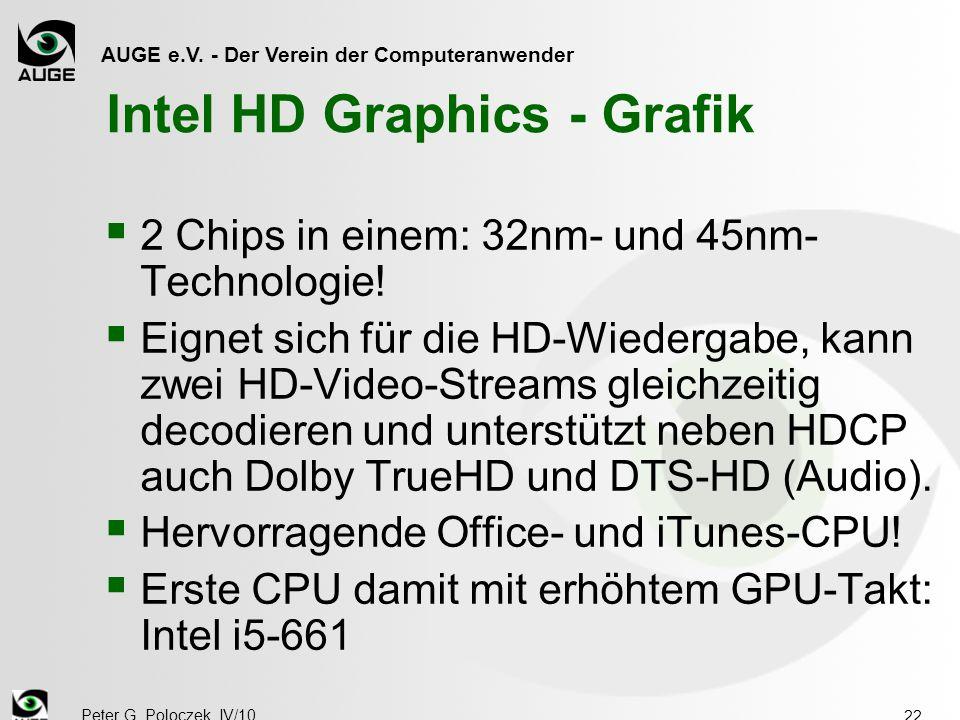 AUGE e.V. - Der Verein der Computeranwender Peter G. Poloczek, IV/10 22 Intel HD Graphics - Grafik  2 Chips in einem: 32nm- und 45nm- Technologie! 