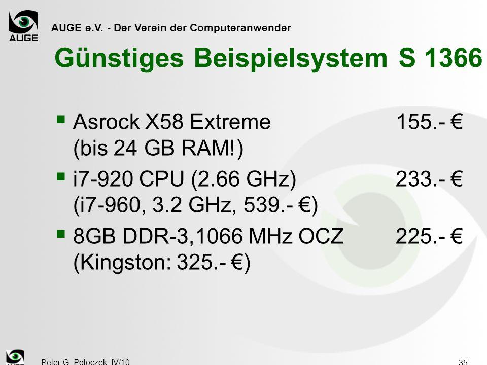 AUGE e.V. - Der Verein der Computeranwender Peter G. Poloczek, IV/10 35 Günstiges Beispielsystem S 1366  Asrock X58 Extreme155.- € (bis 24 GB RAM!) 