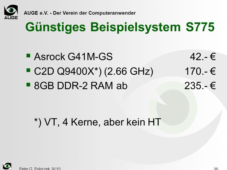 AUGE e.V. - Der Verein der Computeranwender Peter G. Poloczek, IV/10 36 Günstiges Beispielsystem S775  Asrock G41M-GS 42.- €  C2D Q9400X*) (2.66 GHz