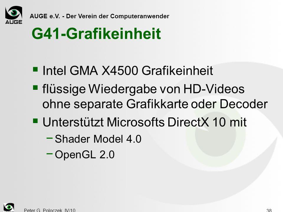 AUGE e.V. - Der Verein der Computeranwender Peter G. Poloczek, IV/10 38 G41-Grafikeinheit  Intel GMA X4500 Grafikeinheit  flüssige Wiedergabe von HD