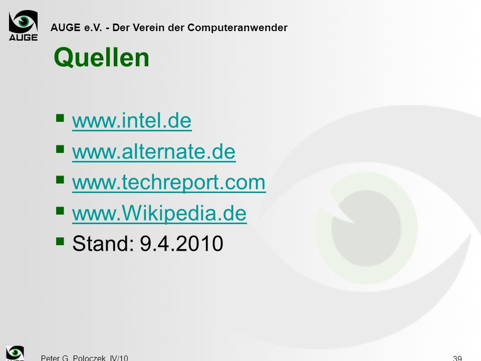 AUGE e.V. - Der Verein der Computeranwender Peter G. Poloczek, IV/10 39 Quellen  www.intel.de www.intel.de  www.alternate.de www.alternate.de  www.