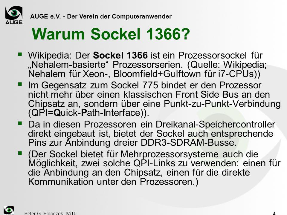 """AUGE e.V. - Der Verein der Computeranwender Peter G. Poloczek, IV/10 4 Warum Sockel 1366?  Wikipedia: Der Sockel 1366 ist ein Prozessorsockel für """"Ne"""