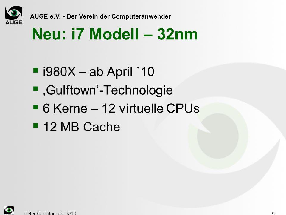 AUGE e.V. - Der Verein der Computeranwender Peter G. Poloczek, IV/10 9 Neu: i7 Modell – 32nm  i980X – ab April `10  'Gulftown'-Technologie  6 Kerne
