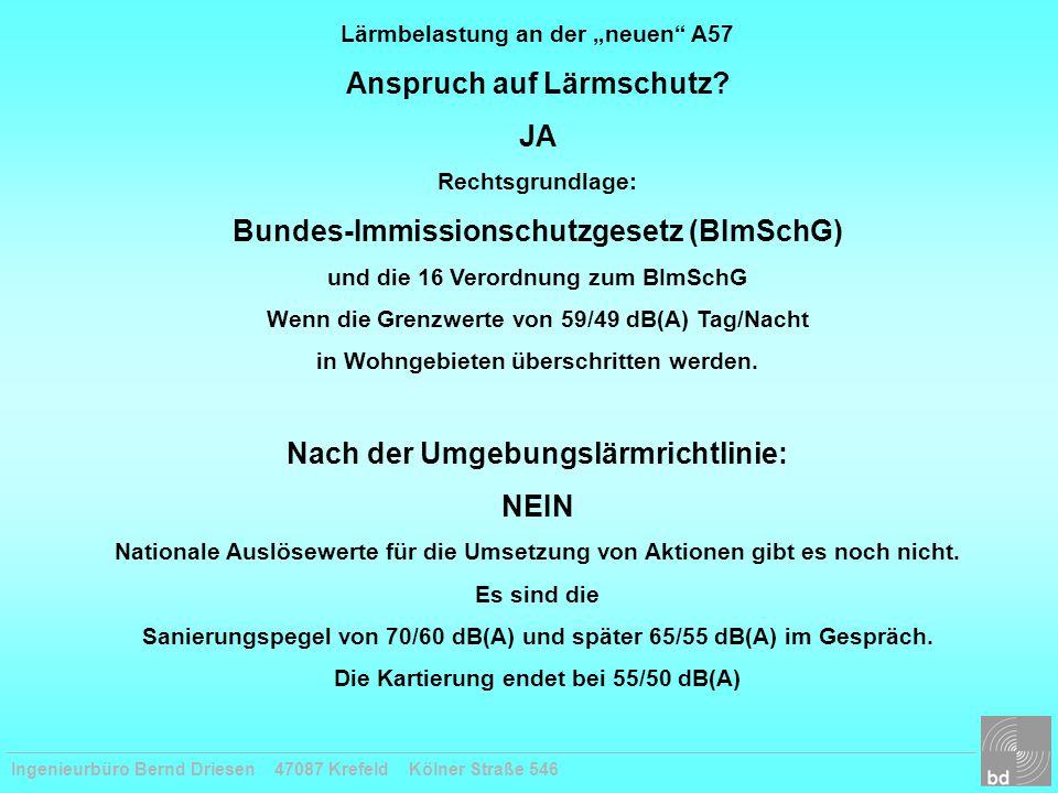 """Ingenieurbüro Bernd Driesen 47087 Krefeld Kölner Straße 546 Lärmbelastung an der """"neuen"""" A57 Anspruch auf Lärmschutz? JA Rechtsgrundlage: Bundes-Immis"""
