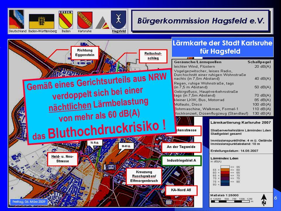 16 Lärmkarte der Stadt Karlsruhe für Hagsfeld Freitag, 06. März 2009 Gemäß eines Gerichtsurteils aus NRW verdoppelt sich bei einer nächtlichen Lärmbel