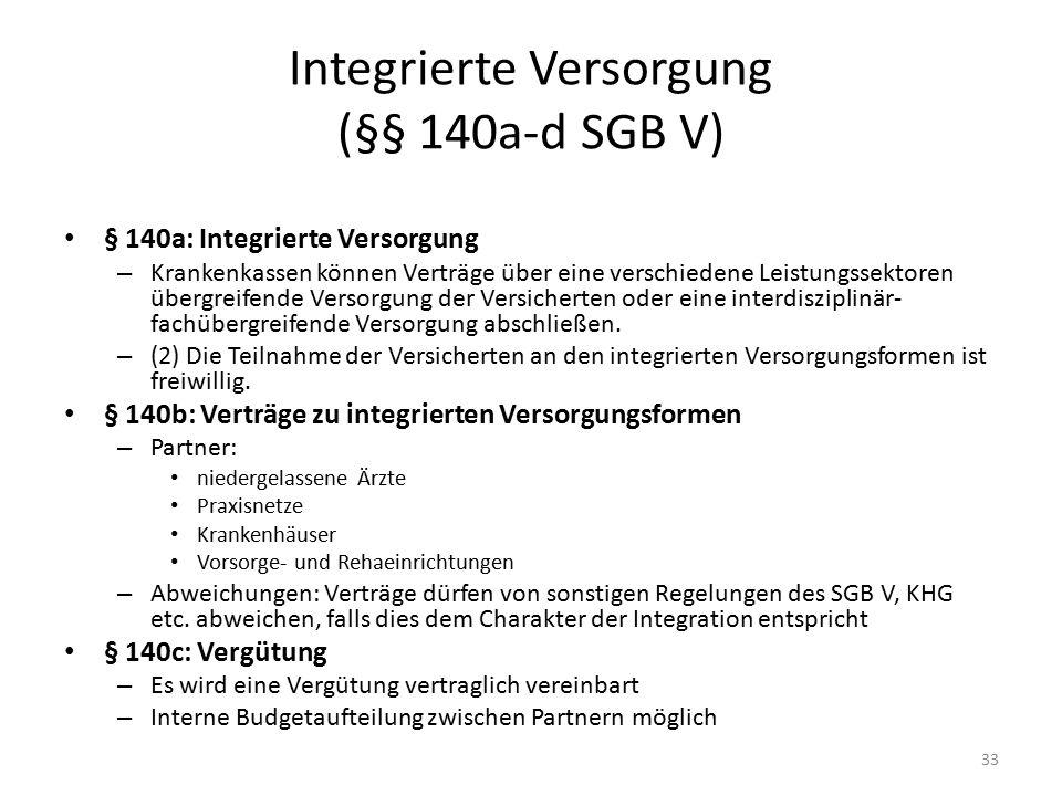 Integrierte Versorgung (§§ 140a-d SGB V) § 140a: Integrierte Versorgung – Krankenkassen können Verträge über eine verschiedene Leistungssektoren übergreifende Versorgung der Versicherten oder eine interdisziplinär- fachübergreifende Versorgung abschließen.