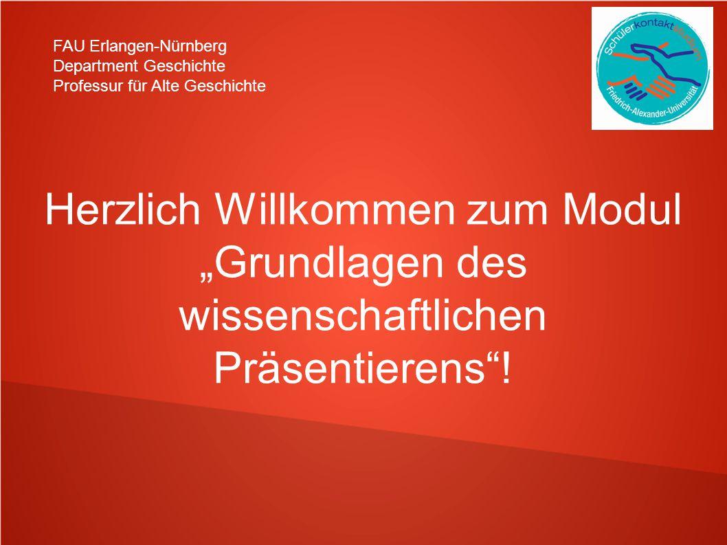 """FAU Erlangen-Nürnberg Department Geschichte Professur für Alte Geschichte Herzlich Willkommen zum Modul """"Grundlagen des wissenschaftlichen Präsentierens !"""