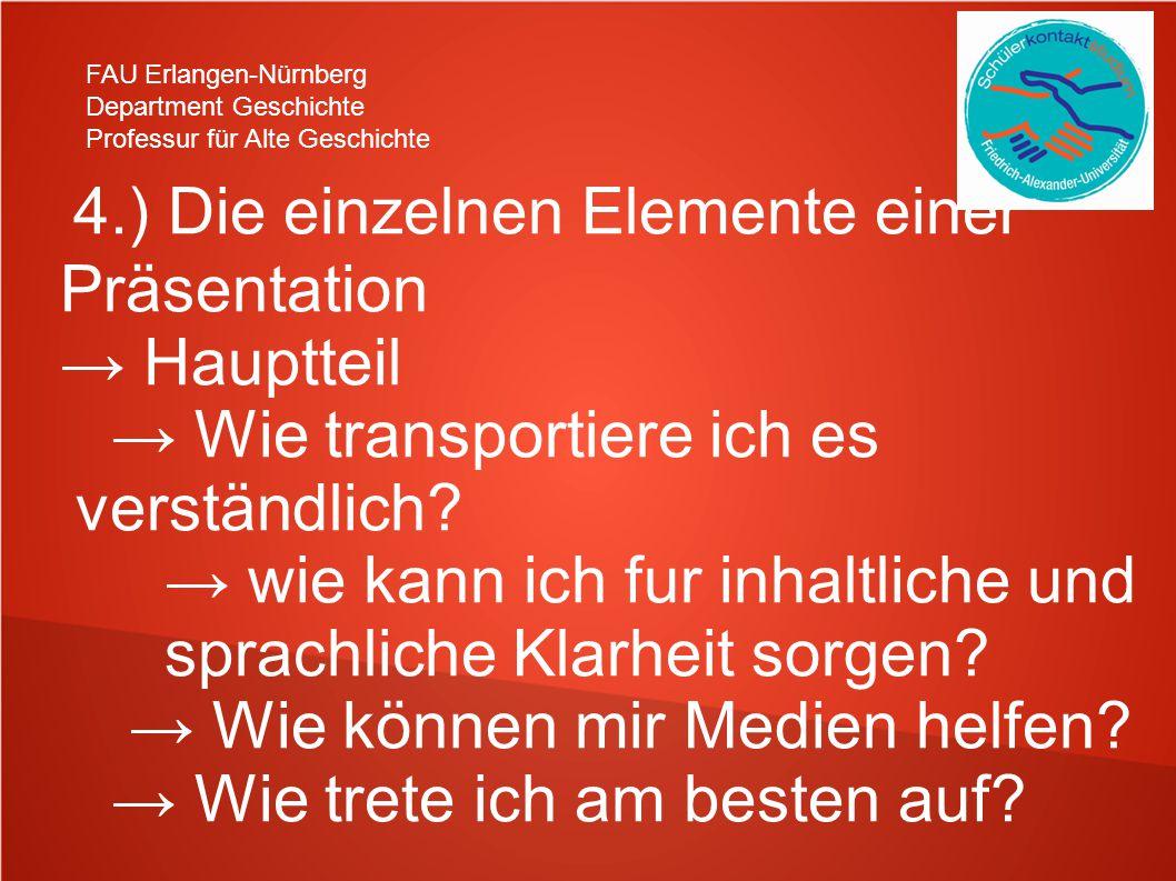 FAU Erlangen-Nürnberg Department Geschichte Professur für Alte Geschichte 4.) Die einzelnen Elemente einer Präsentation → Hauptteil → Wie transportiere ich es verständlich.
