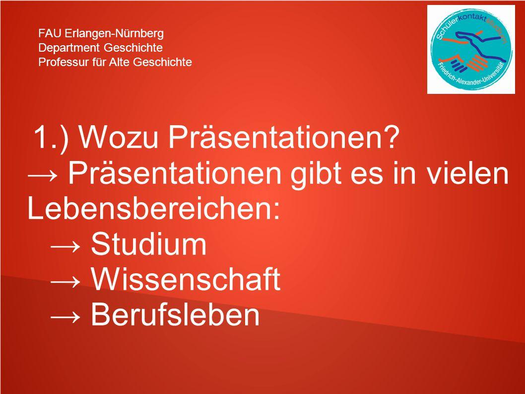 FAU Erlangen-Nürnberg Department Geschichte Professur für Alte Geschichte 1.) Wozu Präsentationen.