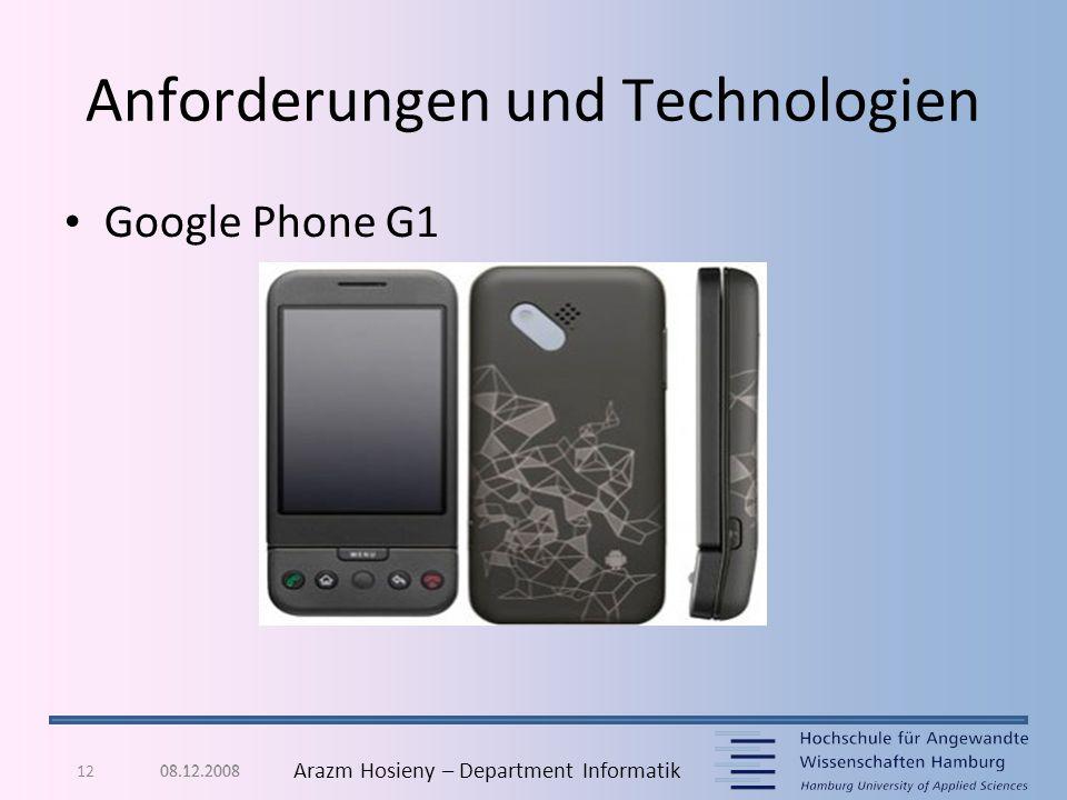 12 Arazm Hosieny – Department Informatik Anforderungen und Technologien 08.12.2008 Google Phone G1