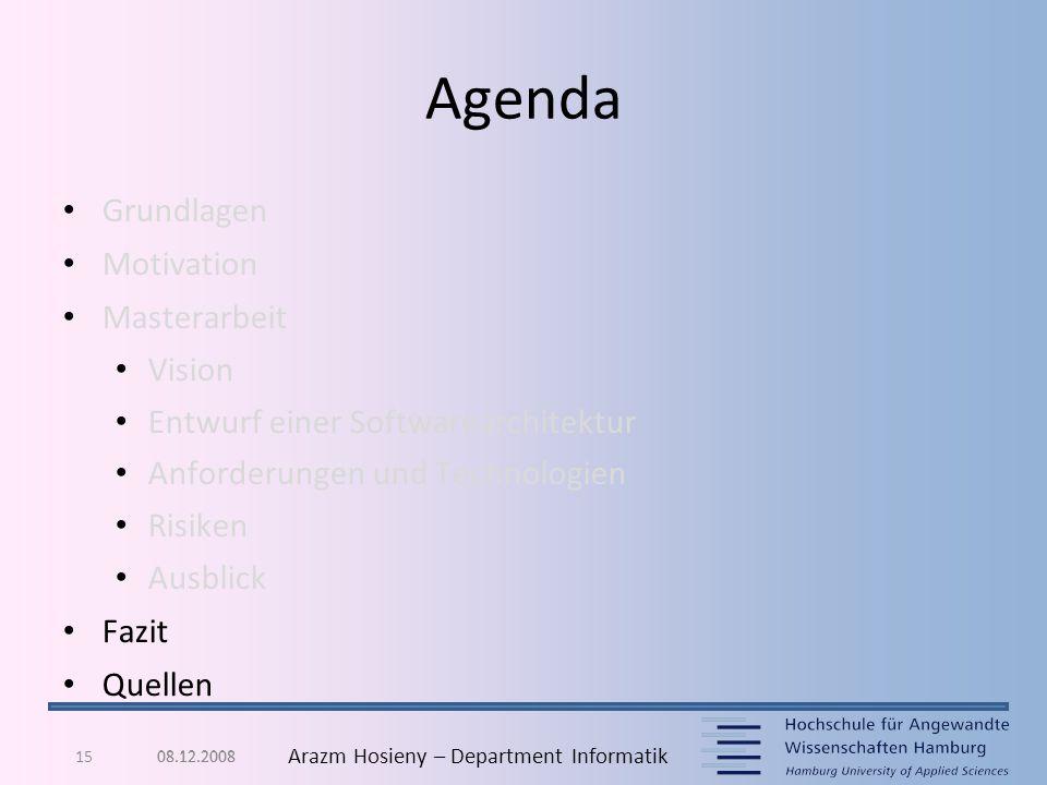 15 Arazm Hosieny – Department Informatik Agenda Grundlagen Motivation Masterarbeit Vision Entwurf einer Softwarearchitektur Anforderungen und Technolo