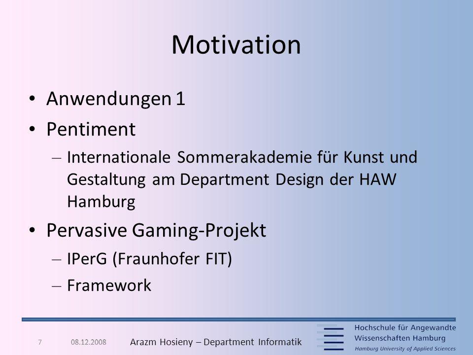 8 Arazm Hosieny – Department Informatik Masterarbeit 08.12.2008 + = Spielspaß !