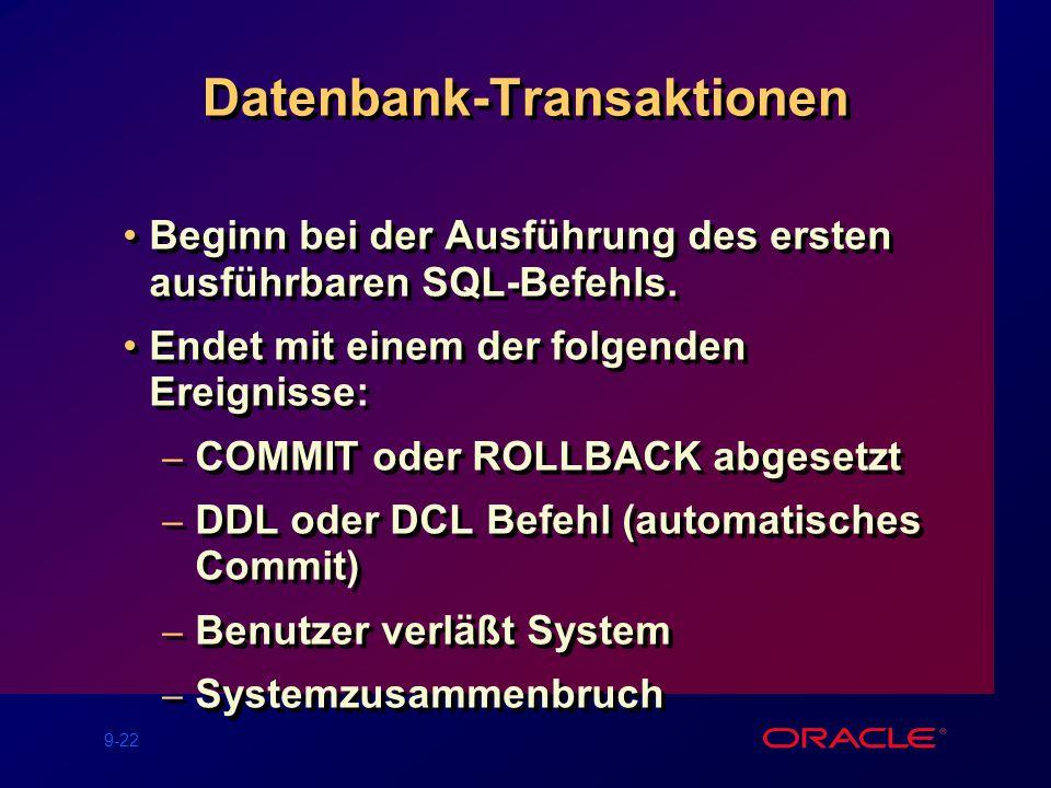 9-22 Datenbank-Transaktionen Beginn bei der Ausführung des ersten ausführbaren SQL-Befehls.