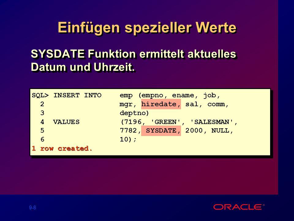 9-8 Einfügen spezieller Werte SYSDATE Funktion ermittelt aktuelles Datum und Uhrzeit.
