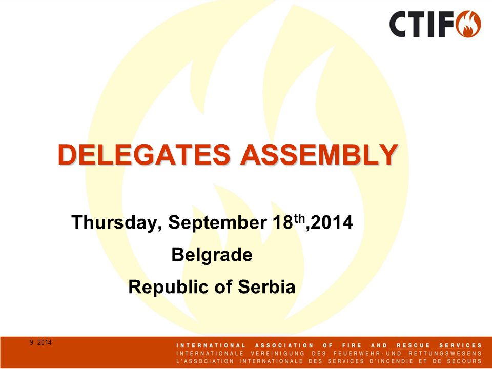 9- 2014 DELEGATES ASSEMBLY Thursday, September 18 th,2014 Belgrade Republic of Serbia
