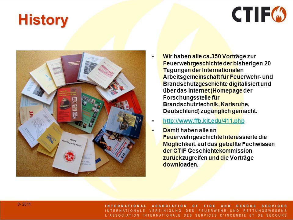History Wir haben alle ca.350 Vorträge zur Feuerwehrgeschichte der bisherigen 20 Tagungen der Internationalen Arbeitsgemeinschaft für Feuerwehr- und Brandschutzgeschichte digitalisiert und über das Internet (Homepage der Forschungsstelle für Brandschutztechnik, Karlsruhe, Deutschland) zugänglich gemacht.