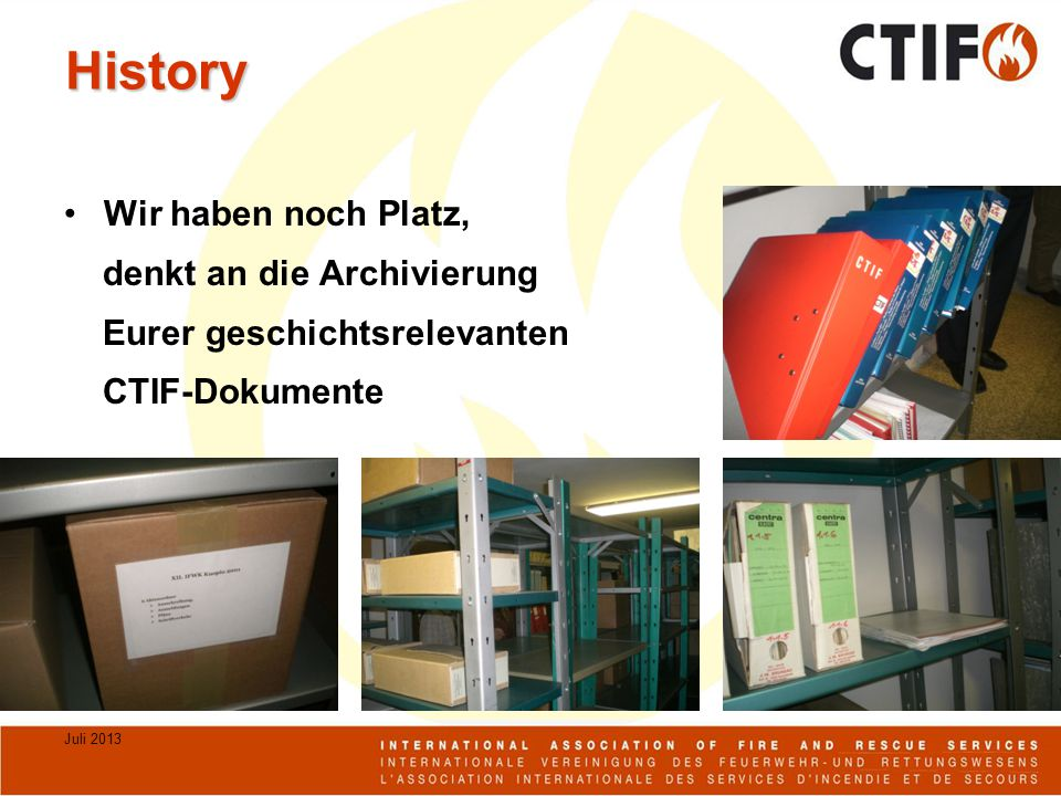 Juli 2013 History Wir haben noch Platz, denkt an die Archivierung Eurer geschichtsrelevanten CTIF-Dokumente