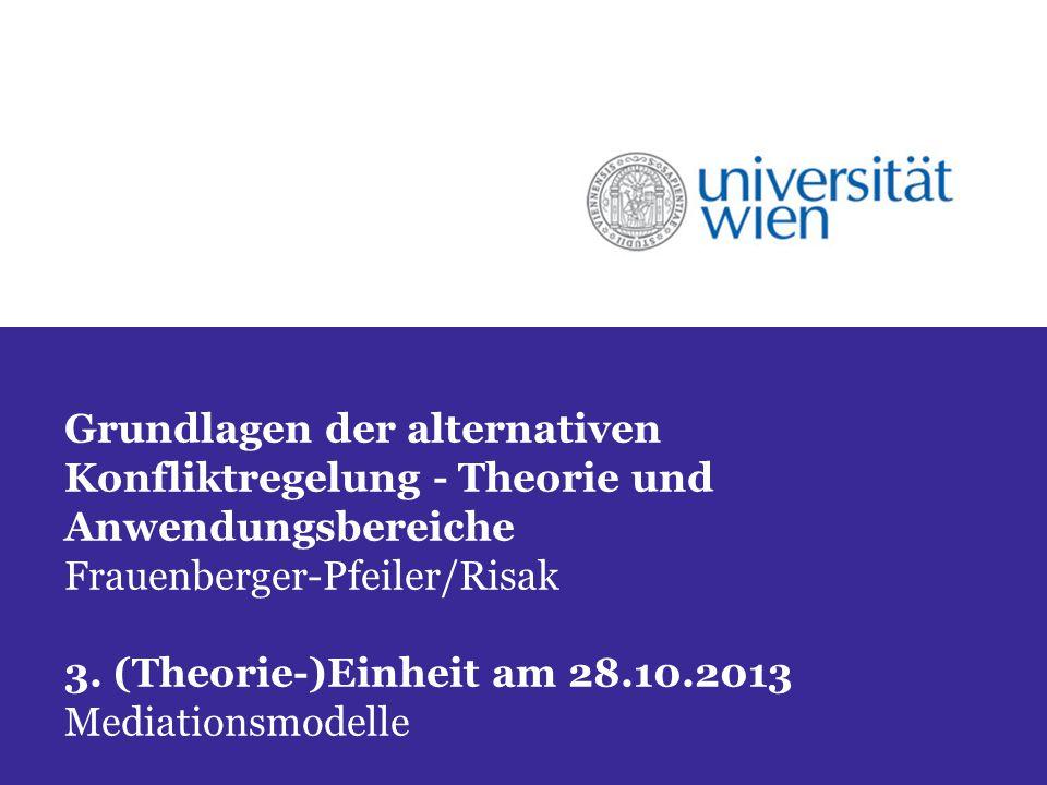 Grundlagen der alternativen Konfliktregelung - Theorie und Anwendungsbereiche Frauenberger-Pfeiler/Risak 3. (Theorie-)Einheit am 28.10.2013 Mediations