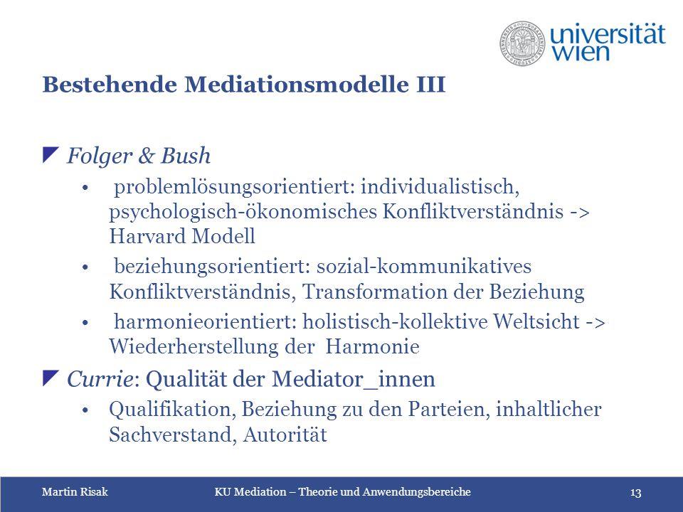 Martin Risak KU Mediation – Theorie und Anwendungsbereiche 13 Bestehende Mediationsmodelle III  Folger & Bush problemlösungsorientiert: individualist