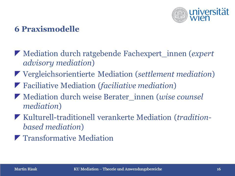 Martin Risak KU Mediation – Theorie und Anwendungsbereiche 16 6 Praxismodelle  Mediation durch ratgebende Fachexpert_innen (expert advisory mediation