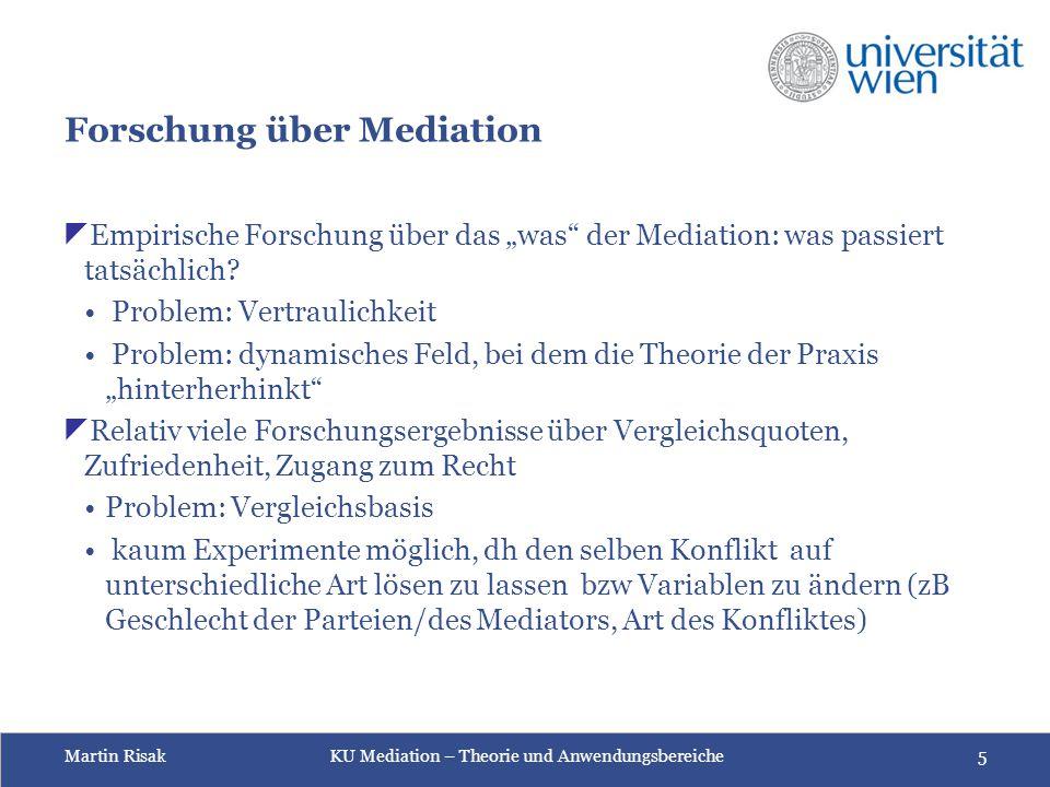 """Martin Risak KU Mediation – Theorie und Anwendungsbereiche 5 Forschung über Mediation  Empirische Forschung über das """"was"""" der Mediation: was passier"""