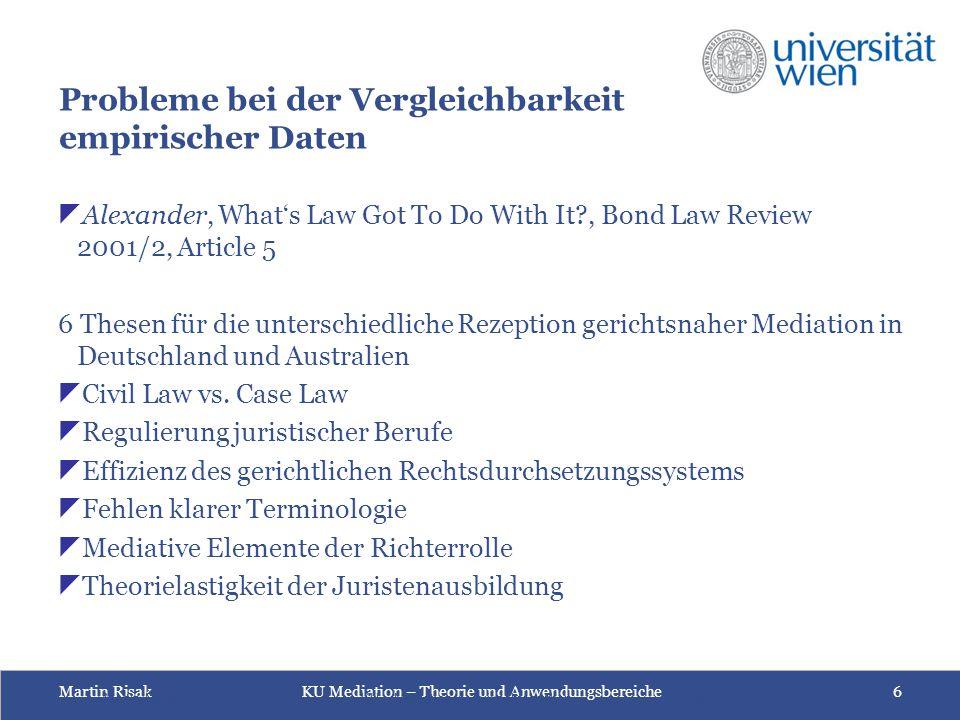 Martin Risak KU Mediation – Theorie und Anwendungsbereiche 6 Probleme bei der Vergleichbarkeit empirischer Daten  Alexander, What's Law Got To Do Wit