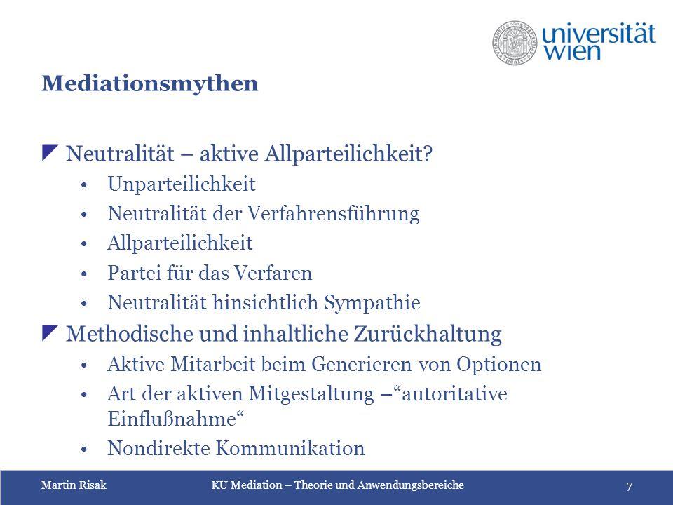Martin Risak KU Mediation – Theorie und Anwendungsbereiche 7 Mediationsmythen  Neutralität – aktive Allparteilichkeit? Unparteilichkeit Neutralität d