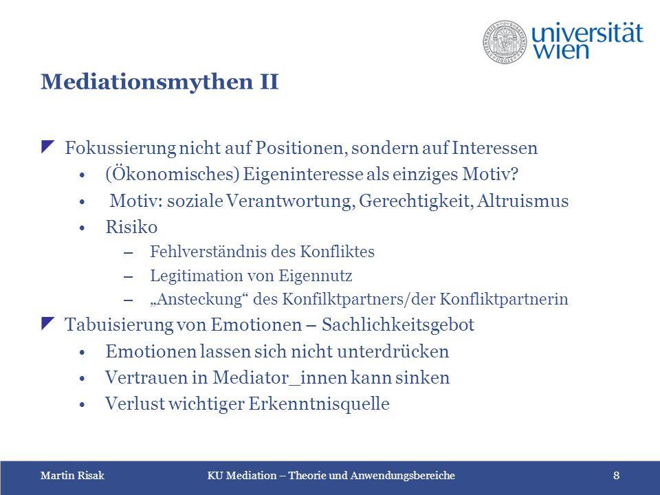 Martin Risak KU Mediation – Theorie und Anwendungsbereiche 8 Mediationsmythen II  Fokussierung nicht auf Positionen, sondern auf Interessen (Ökonomis