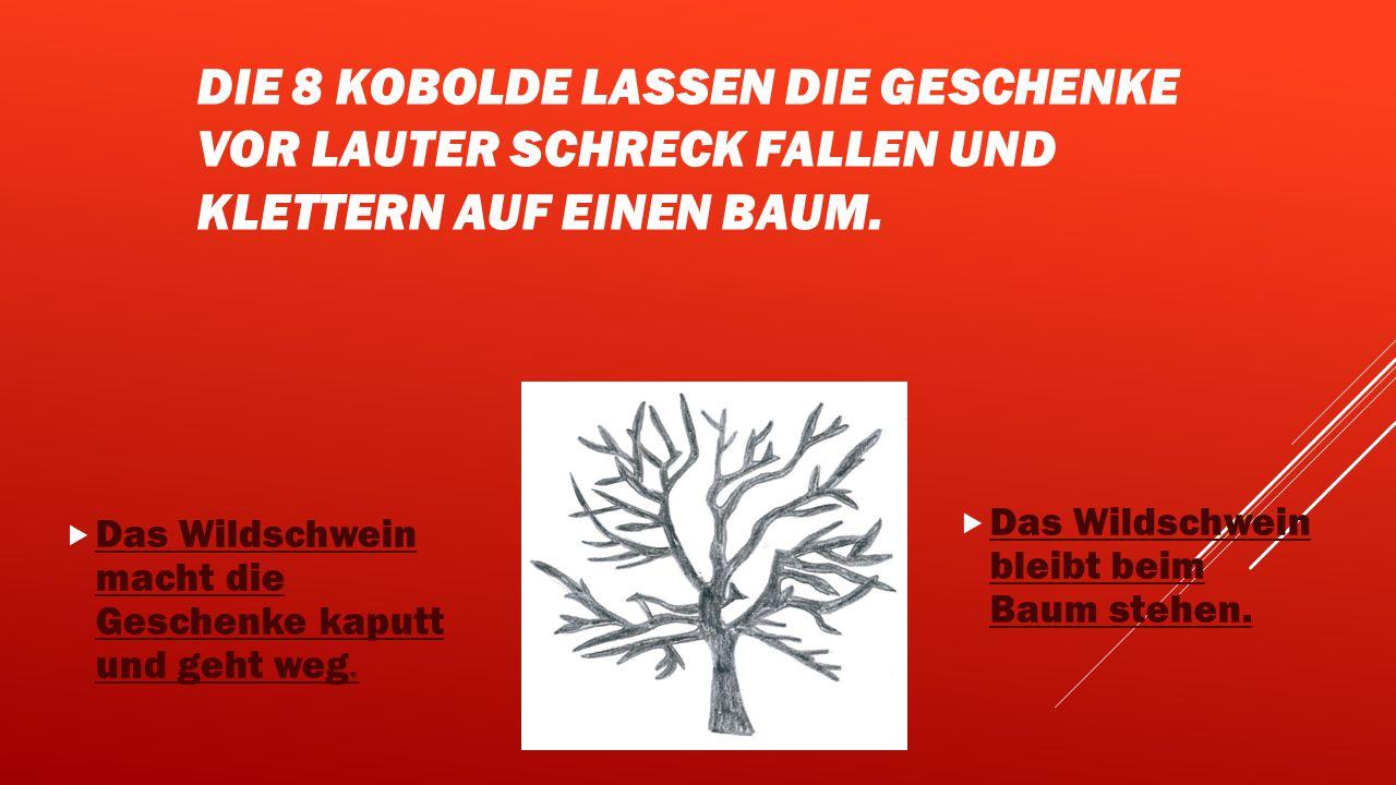 DIE 8 KOBOLDE LASSEN DIE GESCHENKE VOR LAUTER SCHRECK FALLEN UND KLETTERN AUF EINEN BAUM.